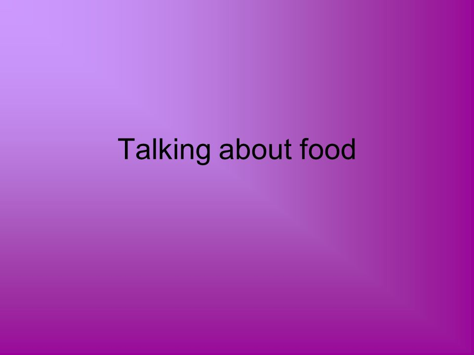 Talking about food