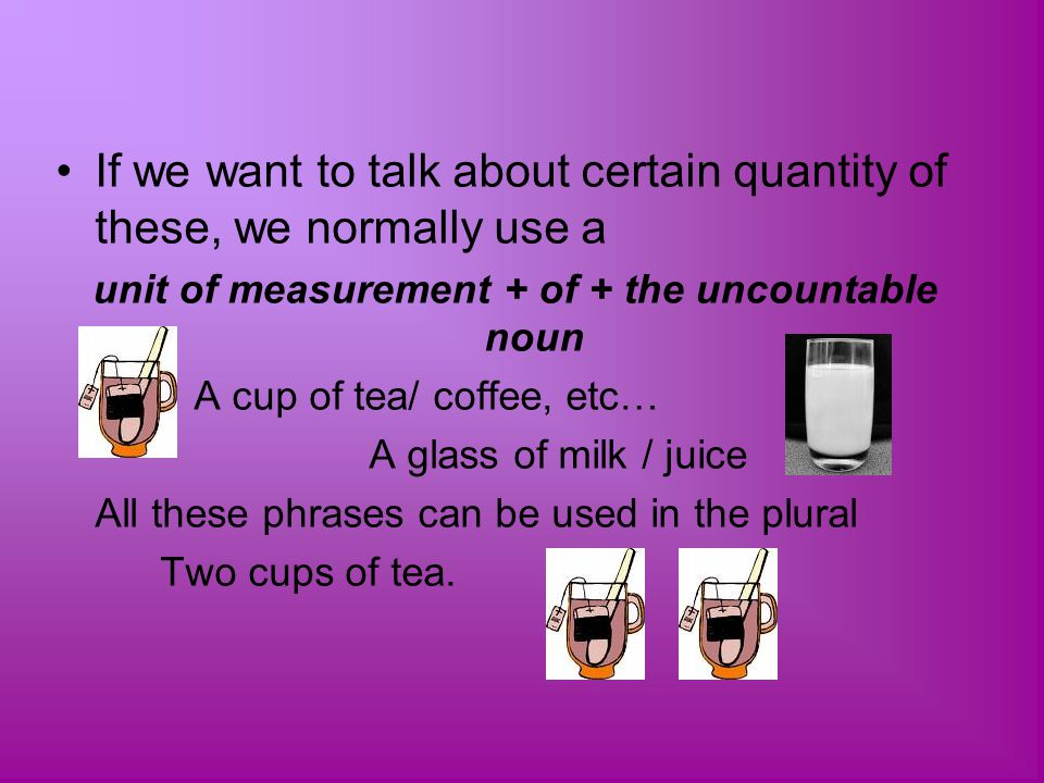 unit of measurement + of + the uncountable noun