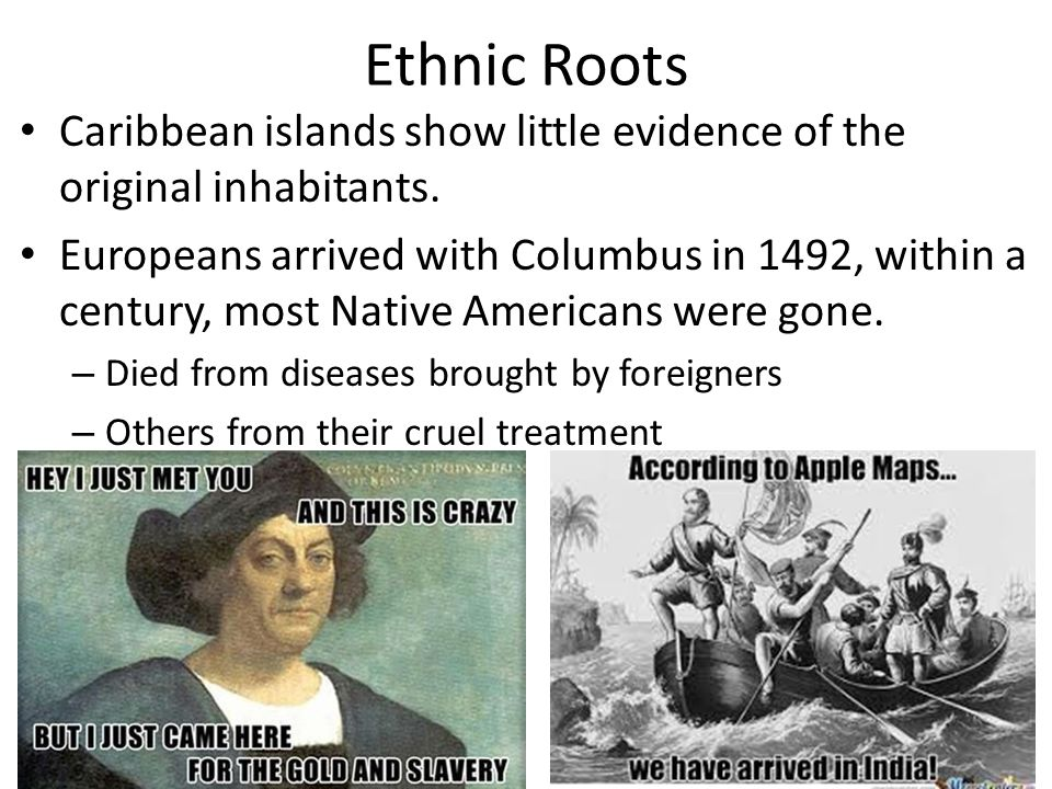 Ethnic Roots Caribbean islands show little evidence of the original inhabitants.