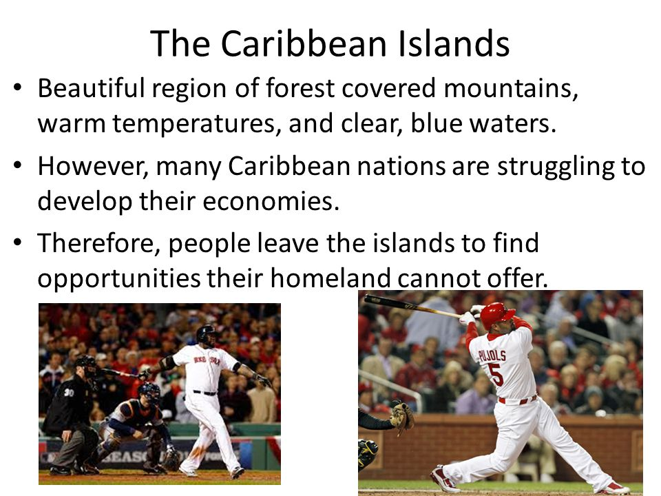 The Caribbean Islands Beautiful region of forest covered mountains, warm temperatures, and clear, blue waters.