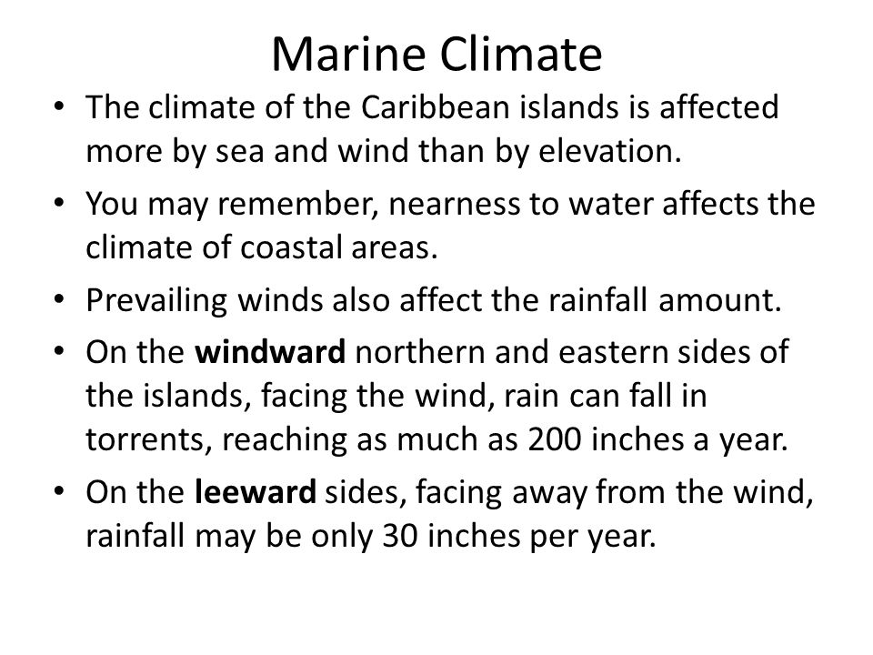 Marine Climate The climate of the Caribbean islands is affected more by sea and wind than by elevation.