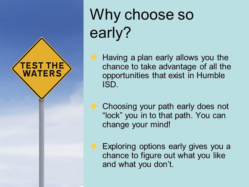 Why choose so early Having a plan early allows you the chance to take advantage of all the opportunities that exist in Humble ISD.