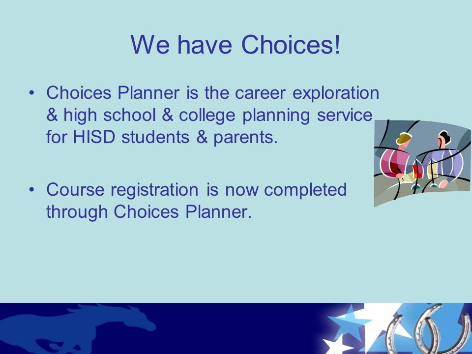 We have Choices! Choices Planner is the career exploration & high school & college planning service for HISD students & parents.