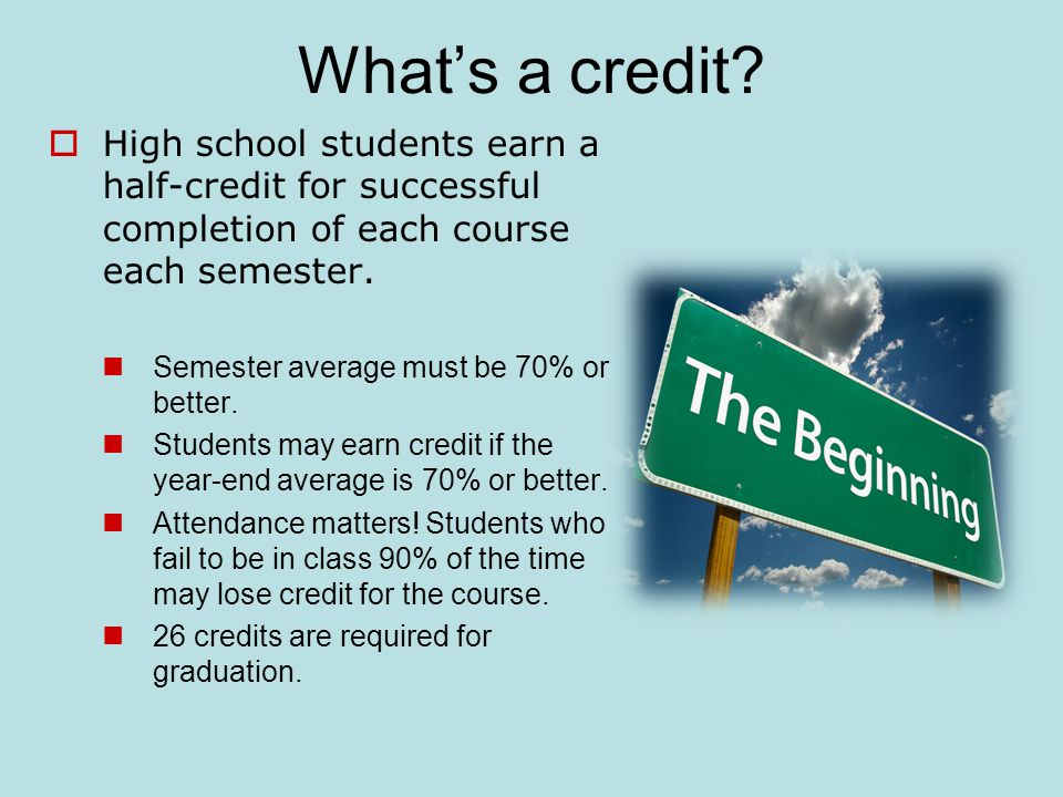 What's a credit High school students earn a half-credit for successful completion of each course each semester.