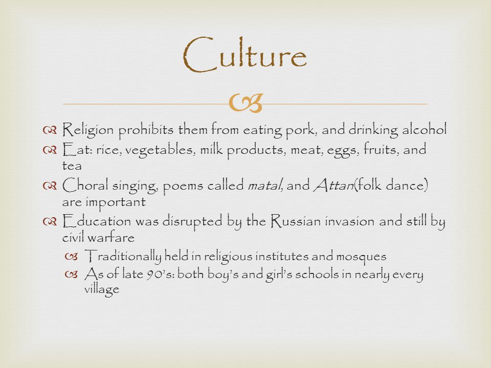 Culture Religion prohibits them from eating pork, and drinking alcohol