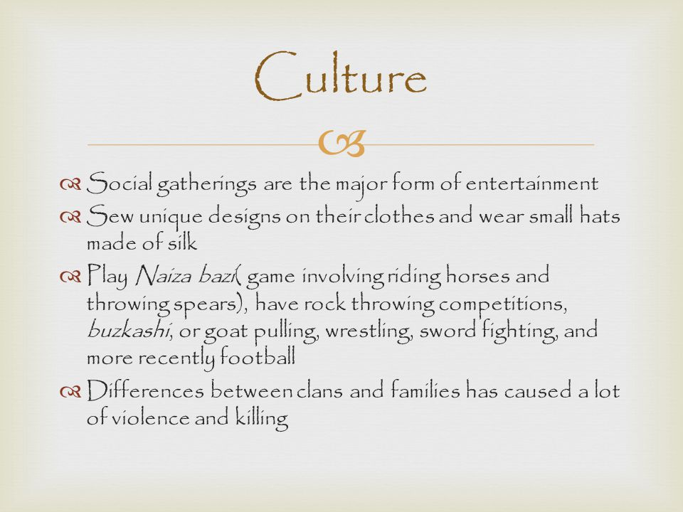 Culture Social gatherings are the major form of entertainment