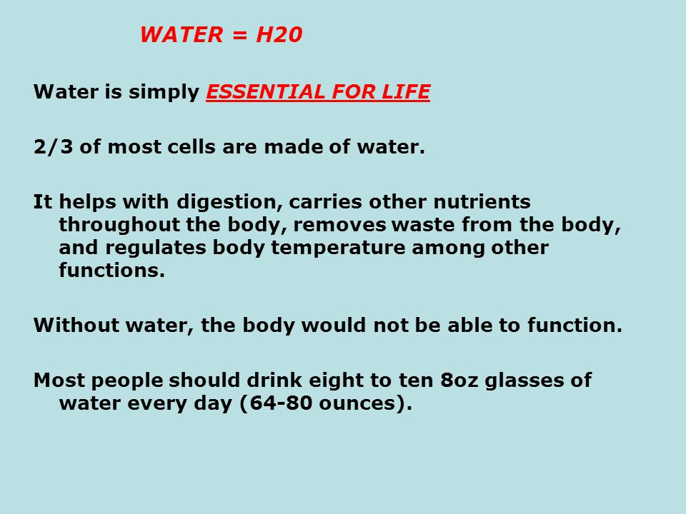 WATER = H20 Water is simply ESSENTIAL FOR LIFE