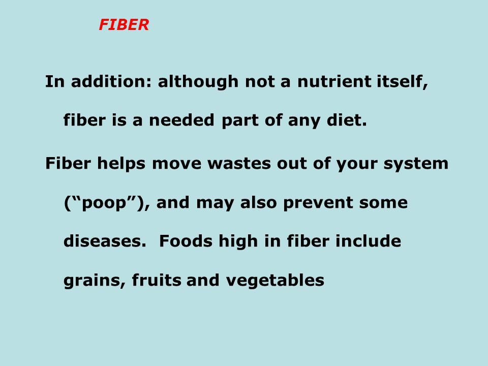 FIBER In addition: although not a nutrient itself, fiber is a needed part of any diet.