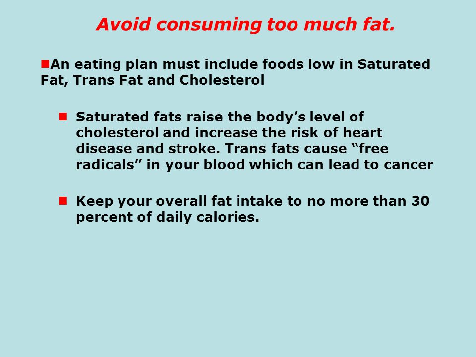 Avoid consuming too much fat.