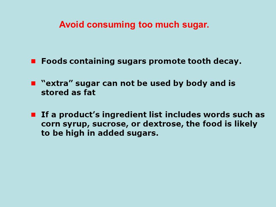 Avoid consuming too much sugar.
