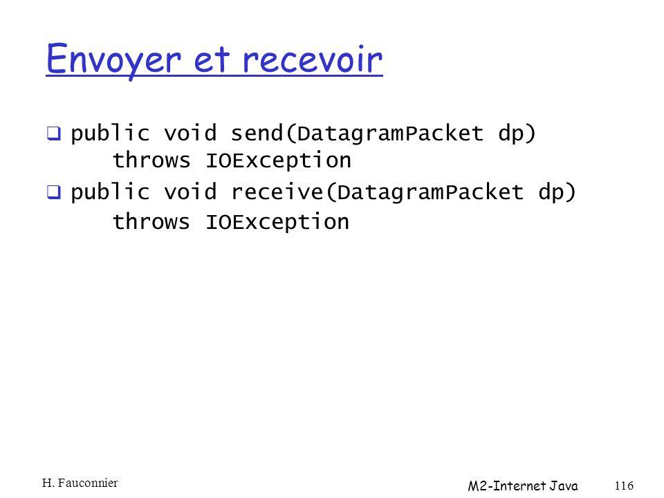 Envoyer et recevoir public void send(DatagramPacket dp) throws IOException. public void receive(DatagramPacket dp) throws IOException.
