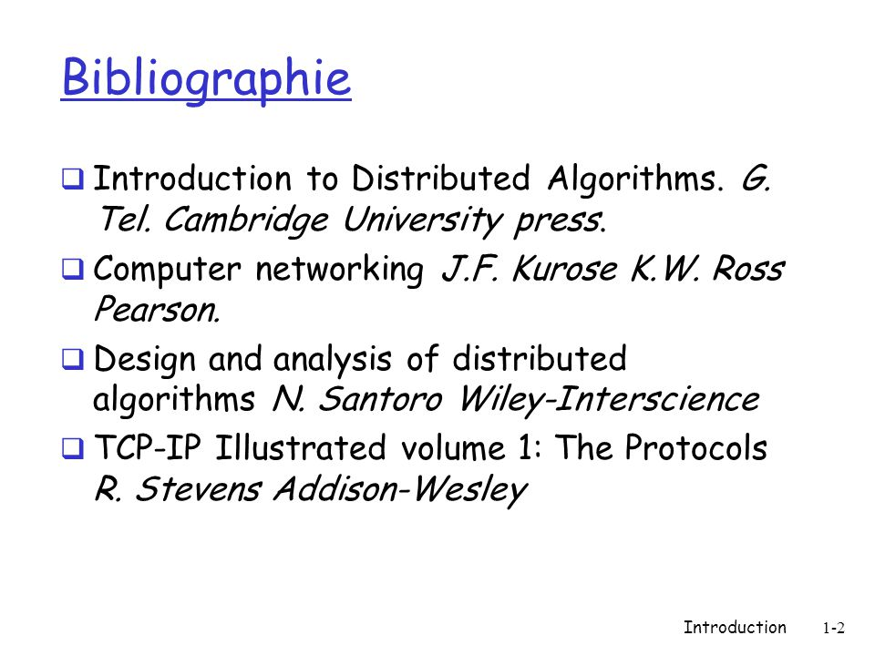 Bibliographie Introduction to Distributed Algorithms. G. Tel. Cambridge University press. Computer networking J.F. Kurose K.W. Ross Pearson.