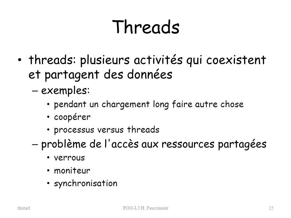 Threads threads: plusieurs activités qui coexistent et partagent des données. exemples: pendant un chargement long faire autre chose.
