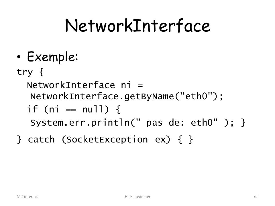 NetworkInterface Exemple: try {