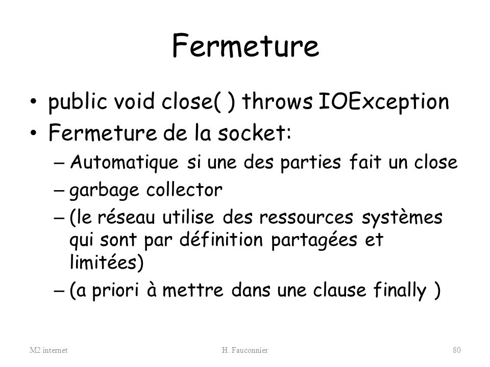 Fermeture public void close( ) throws IOException