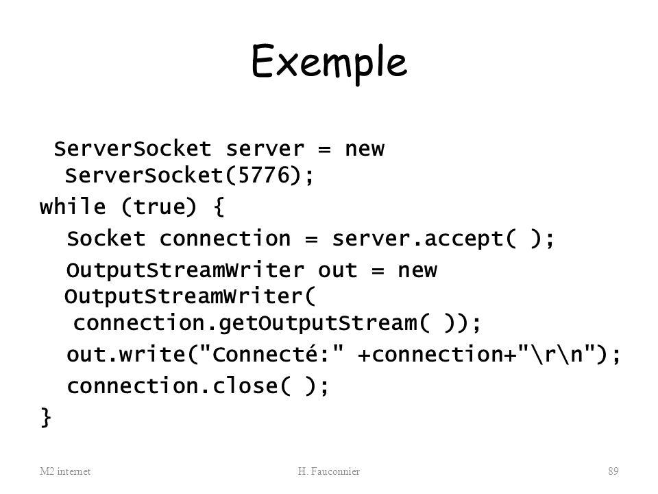 Exemple ServerSocket server = new ServerSocket(5776); while (true) {