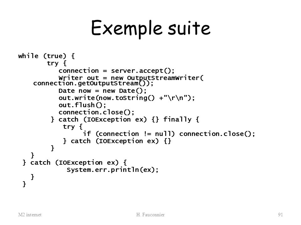 Exemple suite while (true) { try { connection = server.accept();