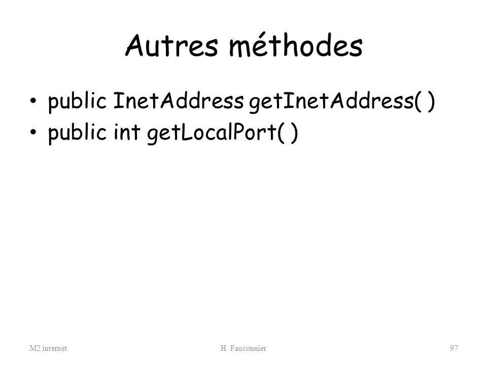 Autres méthodes public InetAddress getInetAddress( )
