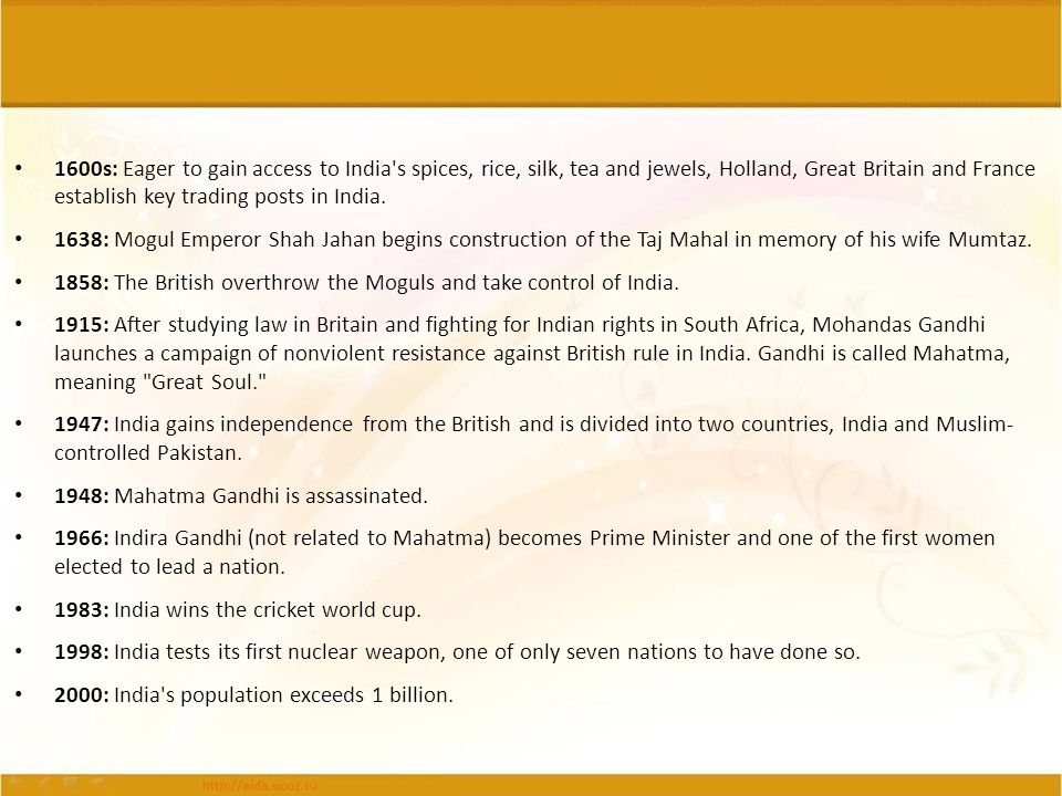 1600s: Eager to gain access to India s spices, rice, silk, tea and jewels, Holland, Great Britain and France establish key trading posts in India.
