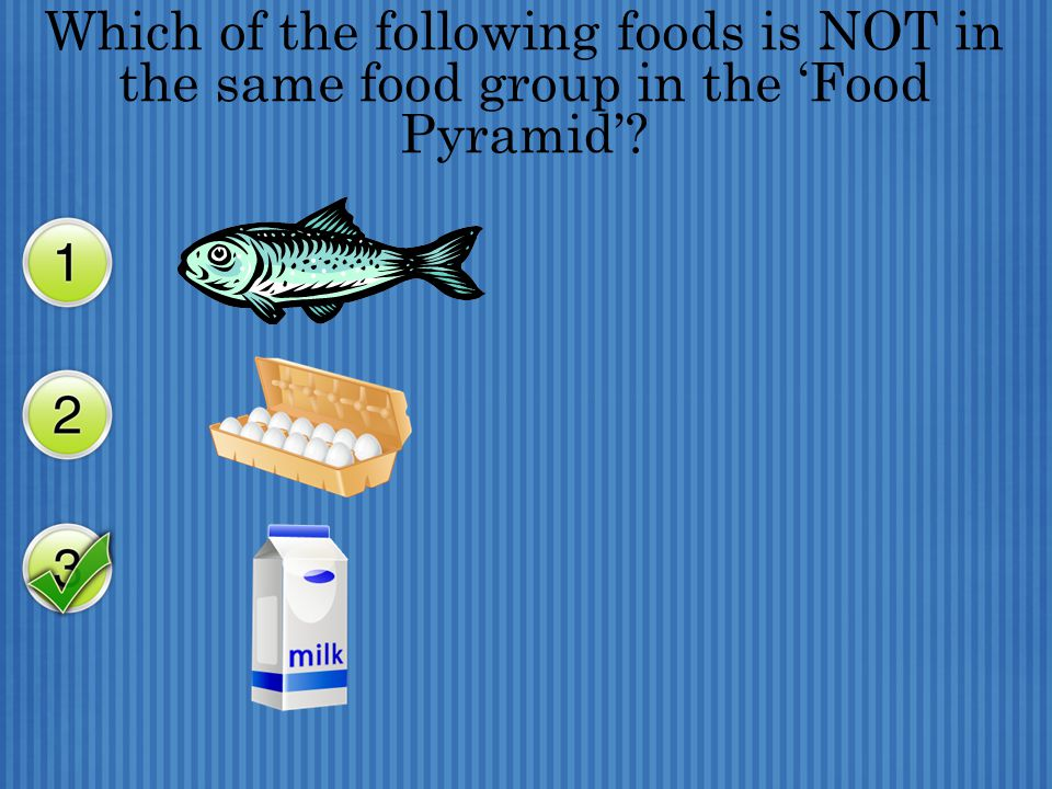 Which of the following foods is NOT in the same food group in the 'Food Pyramid'