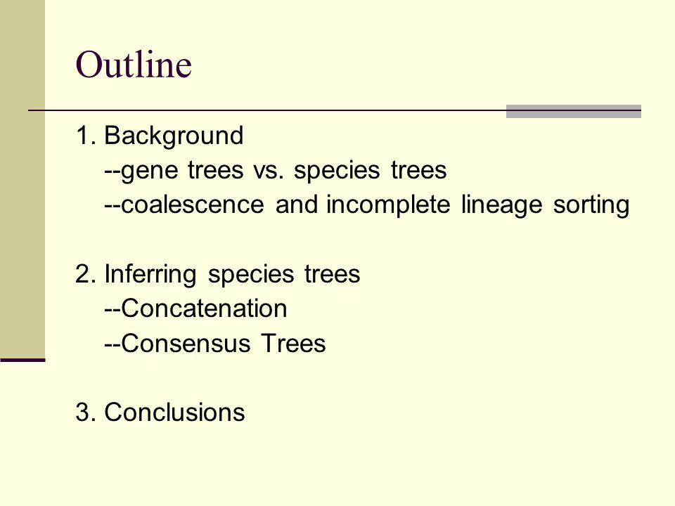Outline 1. Background --gene trees vs. species trees