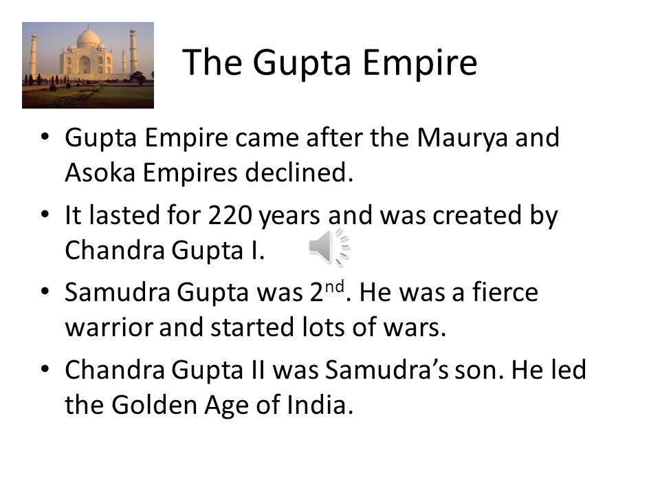 The Gupta Empire Gupta Empire came after the Maurya and Asoka Empires declined. It lasted for 220 years and was created by Chandra Gupta I.