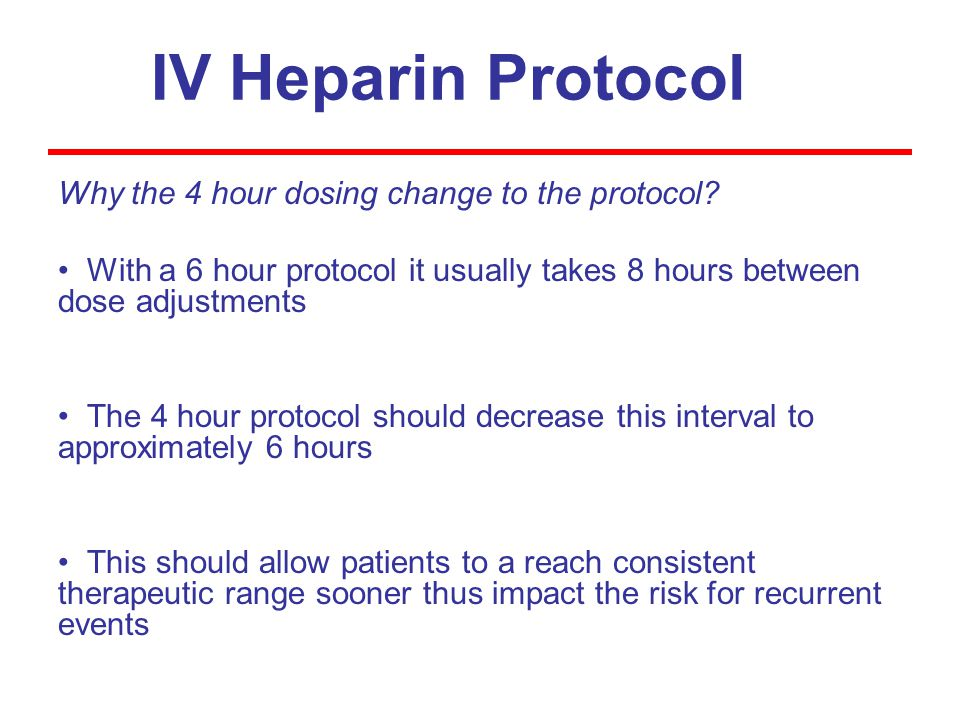 IV Heparin Protocol Why the 4 hour dosing change to the protocol