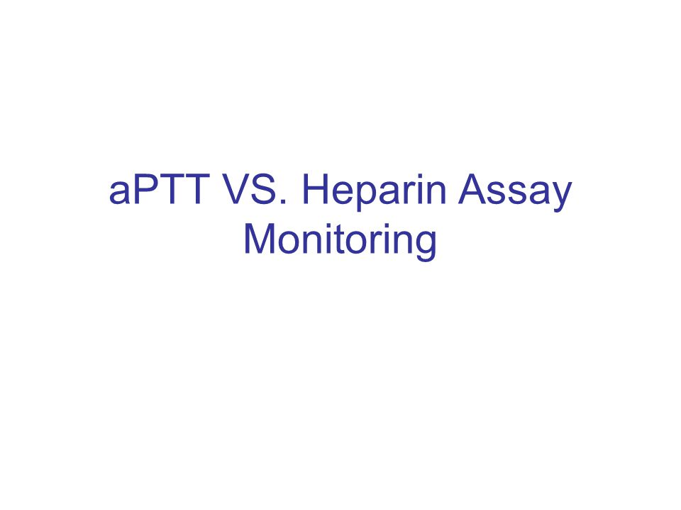 aPTT VS. Heparin Assay Monitoring