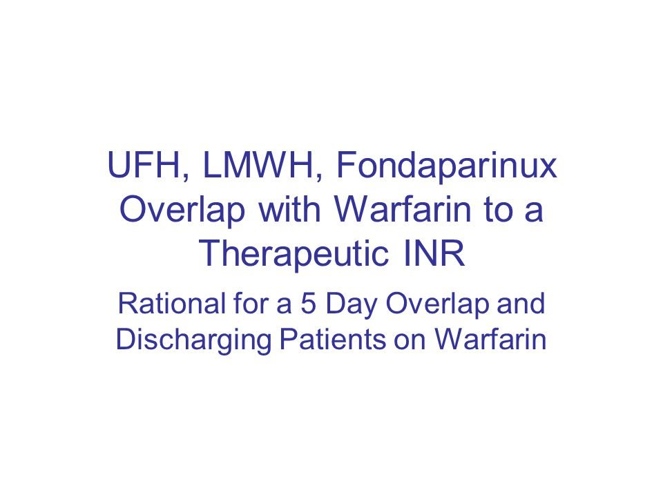 UFH, LMWH, Fondaparinux Overlap with Warfarin to a Therapeutic INR