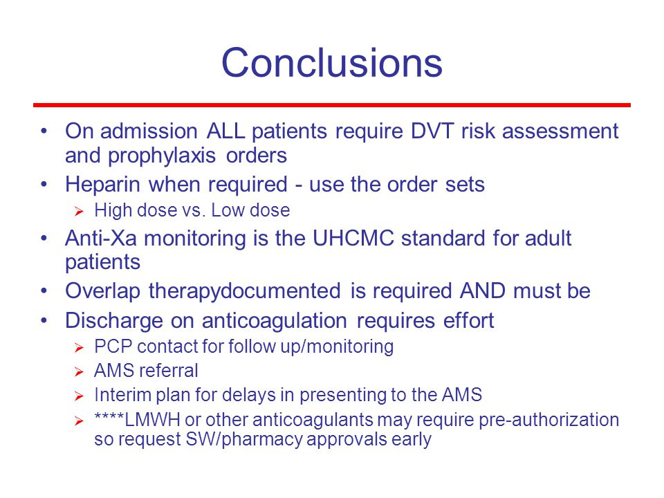 Conclusions On admission ALL patients require DVT risk assessment and prophylaxis orders. Heparin when required - use the order sets.