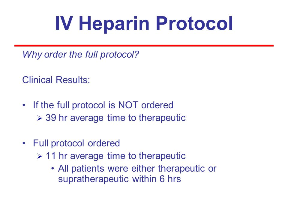 IV Heparin Protocol Why order the full protocol Clinical Results: