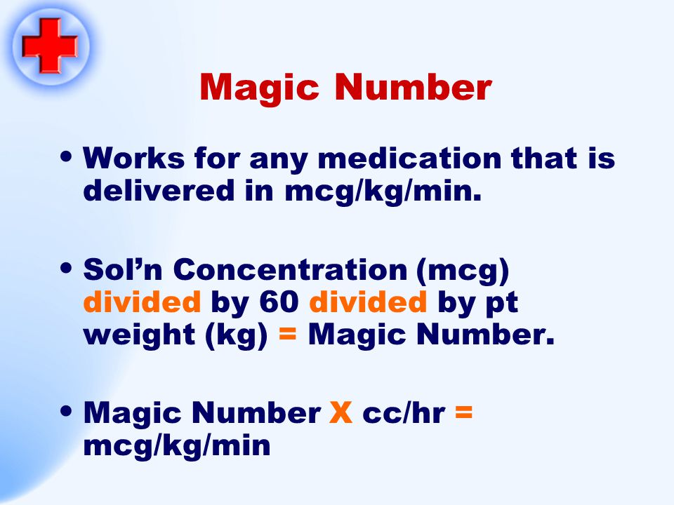 Magic Number Works for any medication that is delivered in mcg/kg/min.