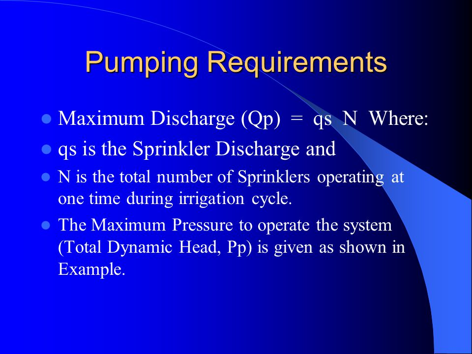 Pumping Requirements Maximum Discharge (Qp) = qs N Where: