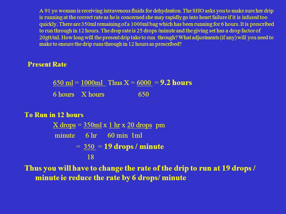 Present Rate 650 ml = 1000ml Thus X = 6000 = 9.2 hours