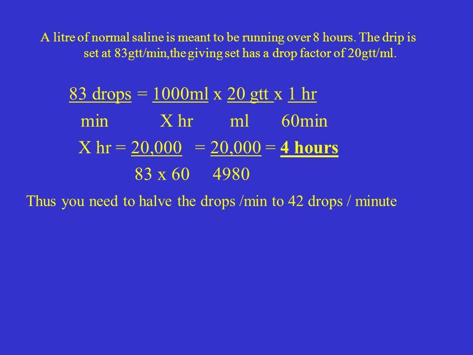 83 drops = 1000ml x 20 gtt x 1 hr min X hr ml 60min