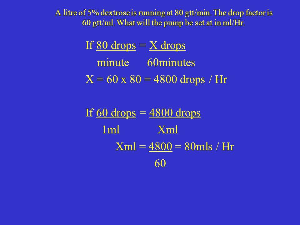 If 80 drops = X drops minute 60minutes X = 60 x 80 = 4800 drops / Hr