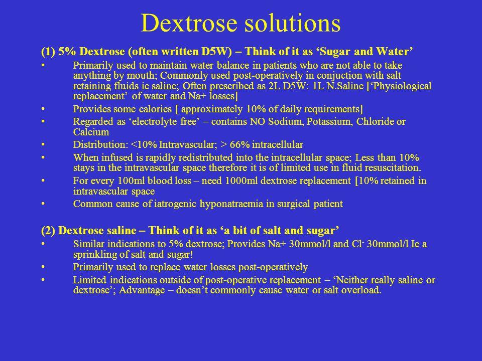 Dextrose solutions (1) 5% Dextrose (often written D5W) – Think of it as 'Sugar and Water'