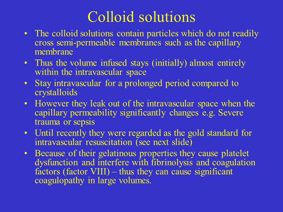 Colloid solutions The colloid solutions contain particles which do not readily cross semi-permeable membranes such as the capillary membrane.
