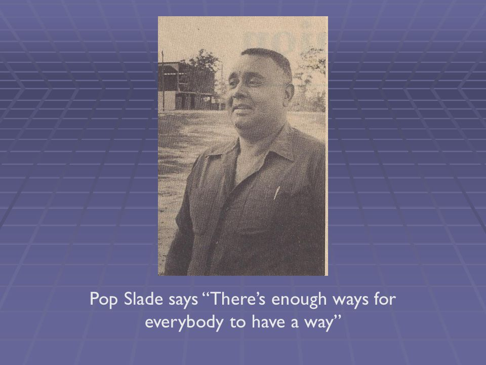Pop Slade says There's enough ways for everybody to have a way