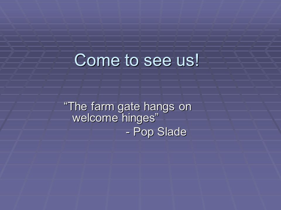 Come to see us! The farm gate hangs on welcome hinges - Pop Slade