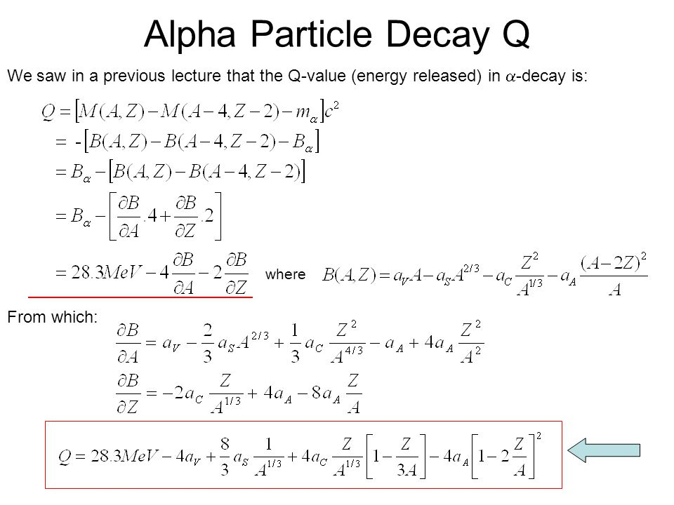 Alpha Particle Decay Q We saw in a previous lecture that the Q-value (energy released) in -decay is: