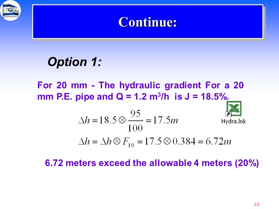 Continue: Option 1: For 20 mm - The hydraulic gradient For a 20 mm P.E. pipe and Q = 1.2 m3/h is J = 18.5%.