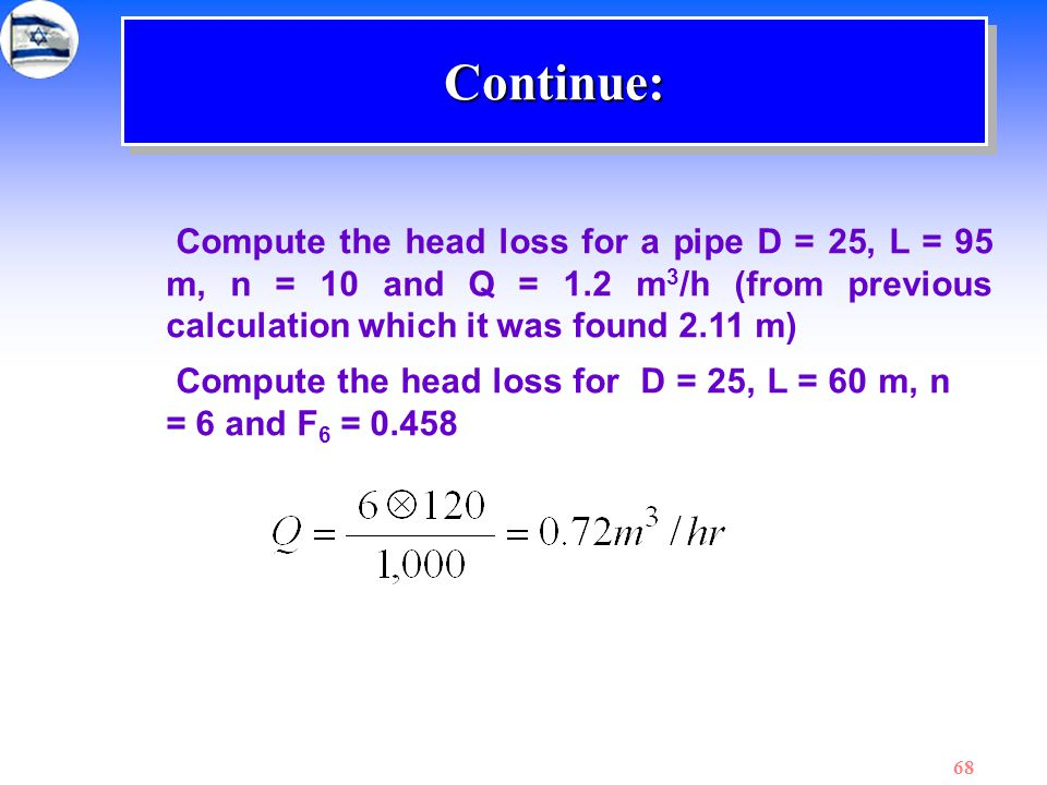 Continue: Compute the head loss for a pipe D = 25, L = 95 m, n = 10 and Q = 1.2 m3/h (from previous calculation which it was found 2.11 m)