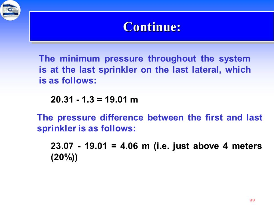 Continue: The minimum pressure throughout the system is at the last sprinkler on the last lateral, which is as follows: