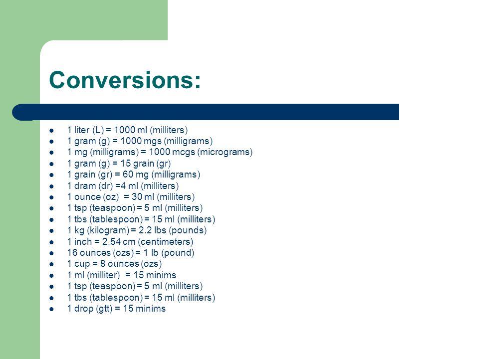 Conversions: 1 liter (L) = 1000 ml (milliters)