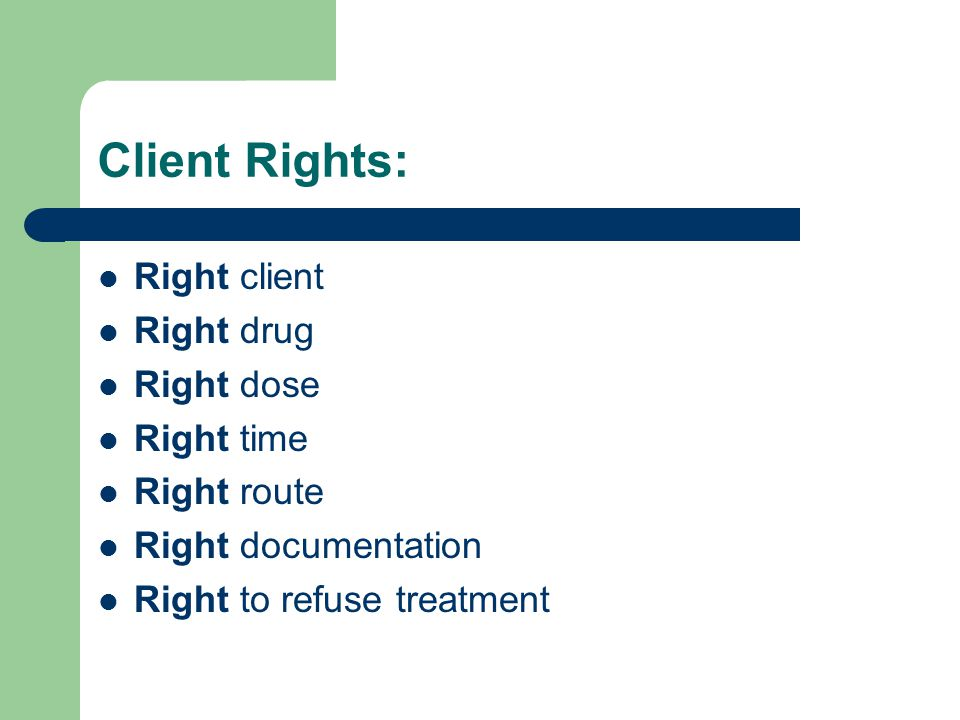 Client Rights: Right client Right drug Right dose Right time