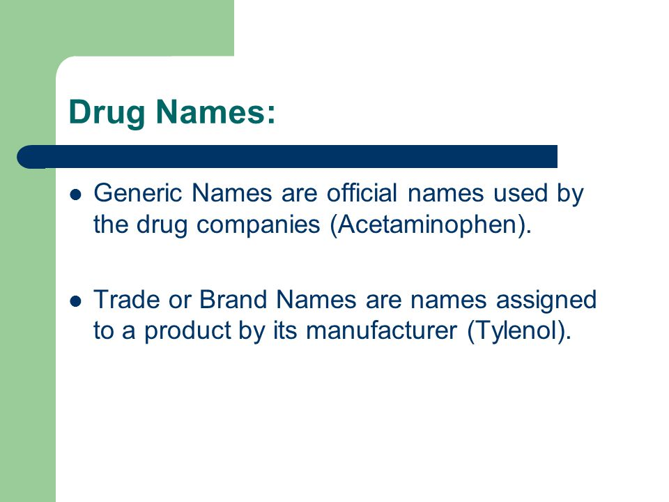 Drug Names: Generic Names are official names used by the drug companies (Acetaminophen).
