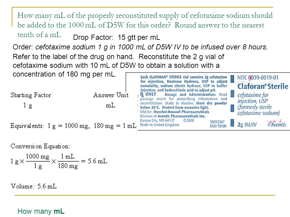How many mL of the properly reconstituted supply of cefotaxime sodium should be added to the 1000 mL of D5W for this order Round answer to the nearest tenth of a mL