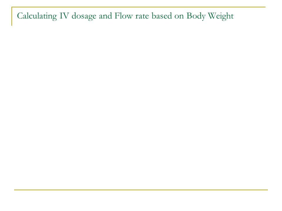 Calculating IV dosage and Flow rate based on Body Weight
