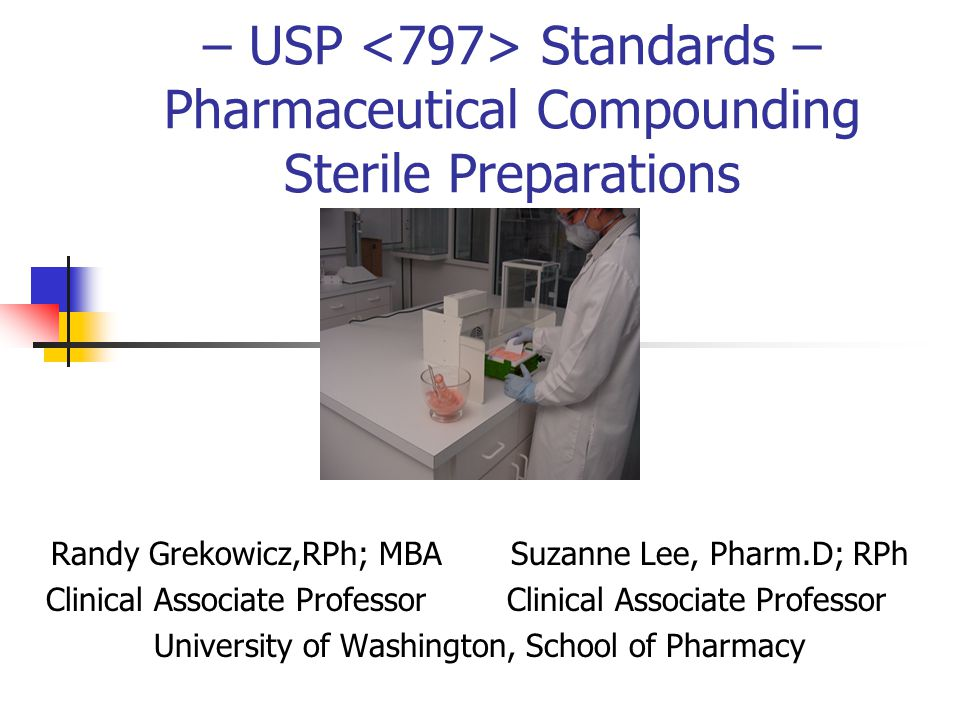 – USP <797> Standards – Pharmaceutical Compounding Sterile Preparations